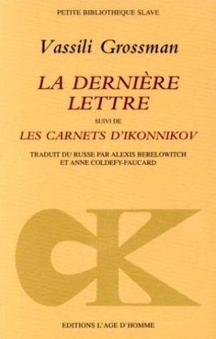La dernière lettre, suivi deLes carnets d'Ikonnikov et deUn témoignage sur le destin de Vassili Grossman par Vasilii Semenovich Grossman, Alexis Berelowitch