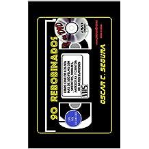90 REBOBINADOS Y UN DVD: El cine de los 90 como jamás te lo han contado (Rebobinando VHS)