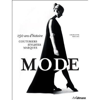 Mode : 150 ans d'histoire : couturiers, stylistes, marques