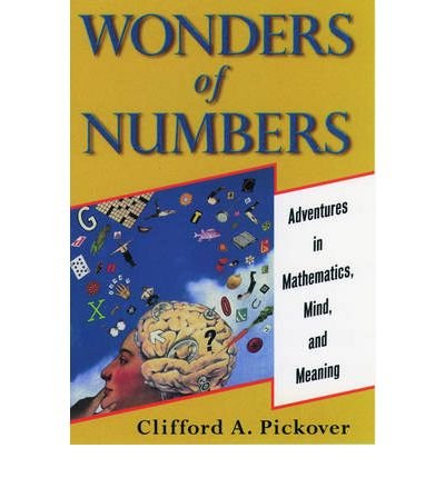 (Wonders of Numbers: Adventures in Mathematics, Mind, and Meaning) By Pickover, Clifford A. (Author) Paperback on (01 , 2003)