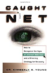 Caught in Net: How to Recognize the Signs of Internet Addiction - A Sure-fire Strategy for Recovery
