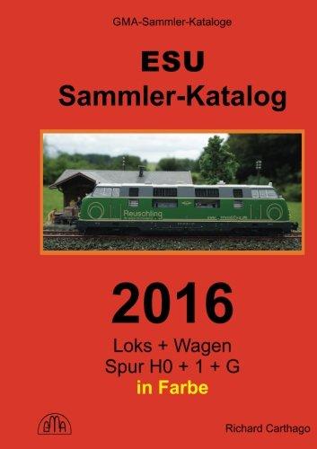 ESU Sammler-Katalog 2016: Loks + Wagen in Spur H0, 1 und G