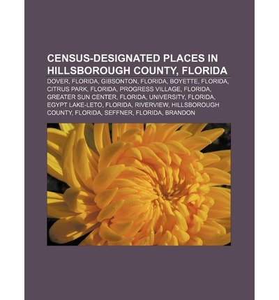 [ CENSUS-DESIGNATED PLACES IN HILLSBOROUGH COUNTY, FLORIDA: DOVER, FLORIDA, GIBSONTON, FLORIDA, BOYETTE, FLORIDA, CITRUS PARK, FLORIDA ] Source Wikipedia (AUTHOR ) Aug-17-2011 Paperback