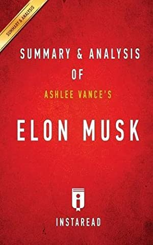 Summary of Elon Musk: by Ashlee Vance | Includes Analysis by Instaread Summaries (2016-04-06)