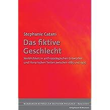 Das fiktive Geschlecht. Weiblichkeit in anthropologischen Entwürfen und literarischen Texten zwischen 1885 und 1925.