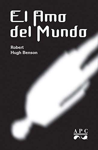 El Amo del Mundo por Robert Hugh Benson