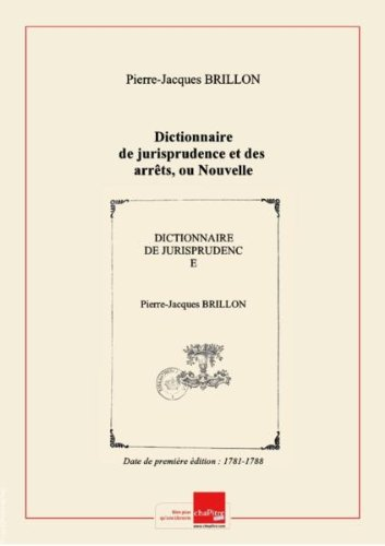 Dictionnaire de jurisprudence et des arrêts, ou Nouvelle édition du Dictionnaire de Brillon. T. 5 / , connu sous le titre de