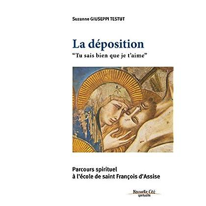 La Déposition - Tu sais bien que je t'aime: Parcours spirituel à l'école de saint François d'Assise (Spiritualité)