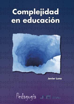 Complejidad En Educación (Universidad pedagogía) por Javier Luna