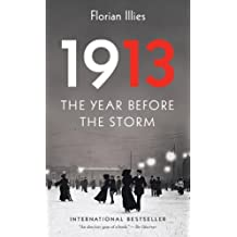 1913: The Year Before the Storm by Illies, Florian (2014) Paperback