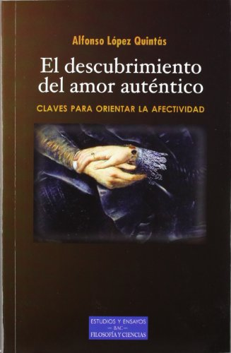El descubrimiento del amor auténtico : claves para orientar la afectividad por Alfonso López Quintás