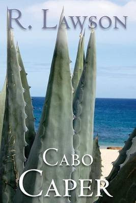 [(Cabo Caper : (The CIA International Thriller Series Part 1))] [By (author) R Lawson] published on (September, 2013)