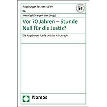 Vor 70 Jahren - Stunde Null für die Justiz?: Die Augsburger Justiz und das NS-Unrecht (Augsburger Rechtsstudien)