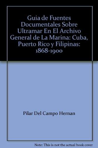 Descargar Libro Guía de fuentes documentales sobre ultramar en el Archivo General de la Marina: Cuba, Puerto Rico y Filipinas, 1868-1900: 2 de María del Pilar del Campo Hernán