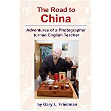 [The Road to China - Adventures of a Photographer Turned English Teacher] (By: Gary Friedman) [published: June, 2007]