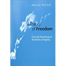 A Theory of Freedom: From the Psychology to the Politics of Agency by Philip Pettit (2001-09-06)