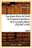 Les douze livres du Code de l'empereur Justinien, de la seconde édition. Tome 2 (Éd.1807-1810)