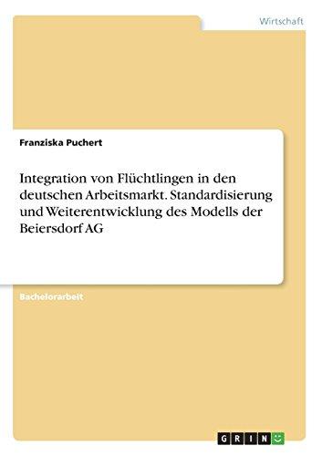 Integration von Flüchtlingen in den deutschen Arbeitsmarkt. Standardisierung und Weiterentwicklung des Modells der Beiersdorf AG