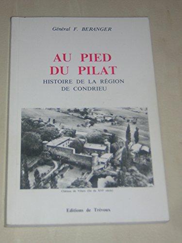 Au pied du Pilat : Histoire de la région de Condrieu par F Beranger