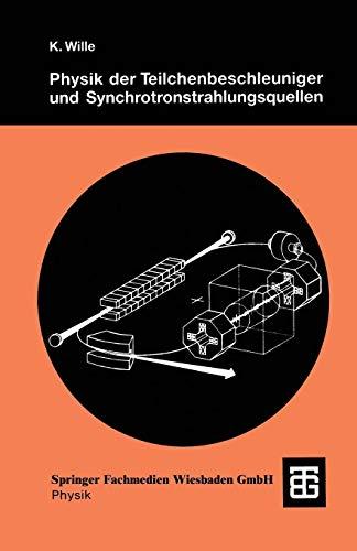 Physik der Teilchenbeschleuniger und Synchrotronstrahlungsquellen: Eine Einführung (German Edition)