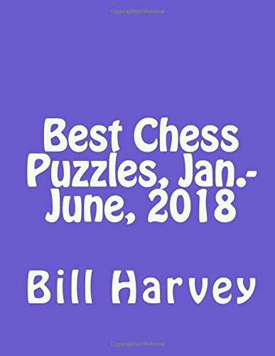 Best Chess Puzzles, Jan.-June, 2018 por Bill Harvey