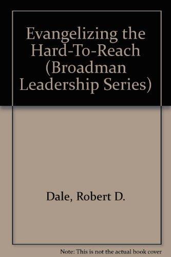 Evangelizing the Hard-To-Reach (Broadman Leadership Series) by Robert D. Dale (1986-02-02)