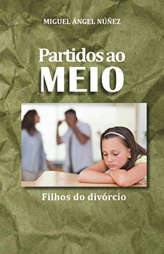 Partidos Ao Meio: Os filhos do Divórcio (Portuguese Edition) por Miguel Ángel Núñez