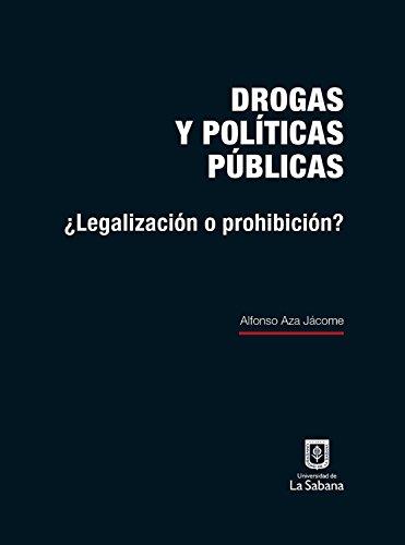 Drogas y políticas públicas: ¿Legalización o prohibición? por Alfonso Aza Jácome