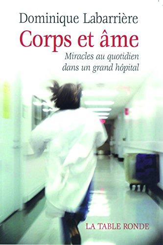 Corps et âme: Miracles au quotidien dans un grand hôpital