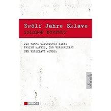 Zwölf Jahre Sklave - 12 Years a Slave: Die wahre Geschichte eines freien Mannes, der verschleppt und versklavt wurde