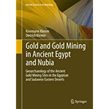 Gold and Gold Mining in Ancient Egypt and Nubia: Geoarchaeology of the Ancient Gold Mining Sites in the Egyptian and Sudanese Eastern Deserts (Natural Science in Archaeology) by Rosemarie Klemm (2013-01-02)