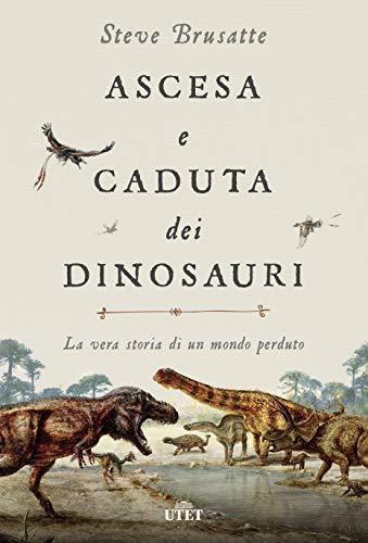 Ascesa e caduta dei dinosauri. La vera storia di un mondo perduto. Con ebook