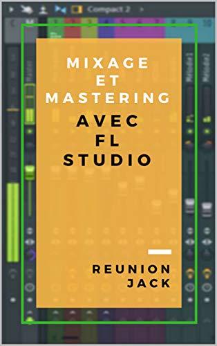 MIXAGE ET MASTERING AVEC FL STUDIO par REUNION JACK