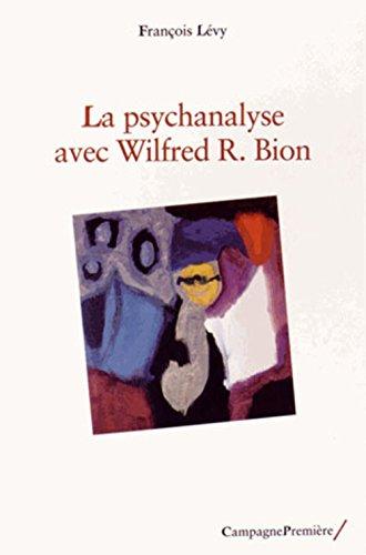 La psychanalyse avec Wilfred R. Bion