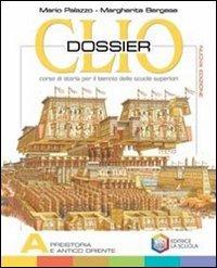 Clio dossier. Tomi A-B-C: Preistoria e antico Oriente-Grecia-Roma: dalle origini alla fine. Per il biennio delle Scuole superiori