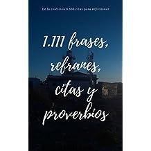 1.111 Frases, refranes, citas y proverbios: De la colección 6.666 citas para reflexionar