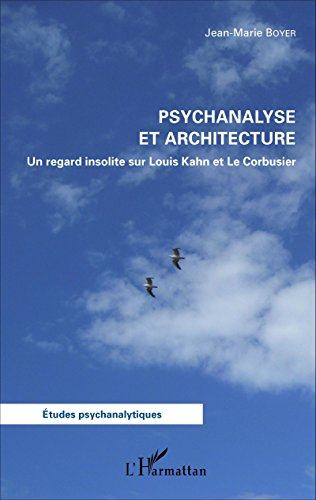 Livres gratuits Psychanalyse et architecture: Un regard insolite sur Louis Kahn et Le Corbusier pdf ebook