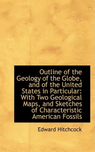 Outline of the Geology of the Globe, and of the United States in Particular: With Two Geological Map