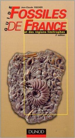 Guide des fossiles de France et des rgions limitrophes de Jean-Claude Fischer ( 20 mars 2000 )