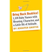 Bring Back Beatrice! by Jennifer Griffin (2011-04-01)
