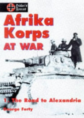 Afrika Korps at War: The Road to Alexandria v. 1 by George Forty (1998-09-24)