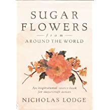 Sugar Flowers from Around the World by Nicholas Lodge (1990-06-04)