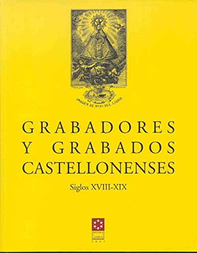 GRABADORES Y GRABADOS CASTELLONENSES. SIGLOS XVIII-XIX (Altres Publicacions)