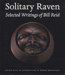Solitary Raven: the Selected Writings of Bill Reid by William; Bringhurst, Robert Reid (2000-07-31)