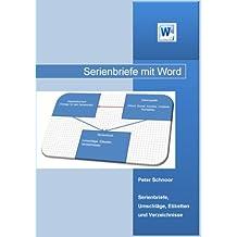 Serienbriefe, Umschläge, Etiketten und Verzeichnisse mit Word: Auf einfache Art und Weise Serienbriefe, Umschläge und Etiketten erstellen