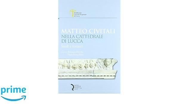 Amazon it: Matteo Civitali nella cattedrale di Lucca  Studi