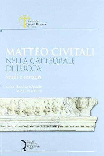 Matteo Civitali nella cattedrale di Lucca. Studi e restauri. Ediz. illustrata (Quaderni Fondazione. Studi e materiali)