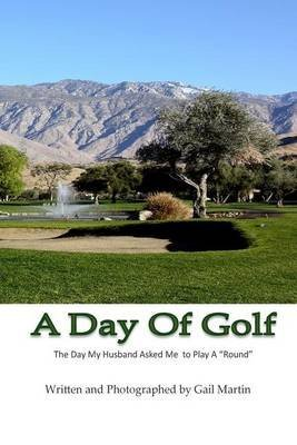[(A Day of Golf : The Day My Husband Asked Me to Play a Round.)] [By (author) Gail Martin] published on (May, 2015)