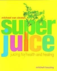 SUPERJUICE: JUICING FOR HEALTH AND HEALING.