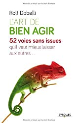 L'art de bien agir : 52 voies sans issue qu'il vaut mieux laisser aux autres by Rolf Dobelli (2013-10-10)